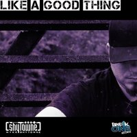 Like A Good Thing — Myke ShyTowne