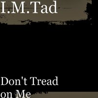 Don't Tread on Me — I.M.Tad