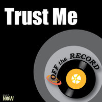 Trust Me — Off The Record