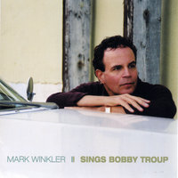 Mark Winkler Sings Bobby Troup — Mark Winkler