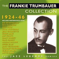 The Frankie Trumbauer Collection 1924-46 — Frankie Trumbauer