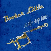 Easily Stop Time — Booker Little