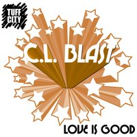 Love Is Good — C.L. Blast