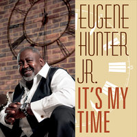 It's My Time — Eugene Hunter Jr.
