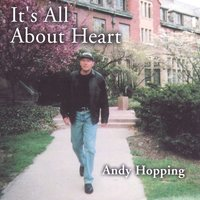 It's All About Heart — Andy Hopping