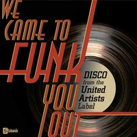 We Came To Funk You Out: Disco From The United Artists Label — сборник