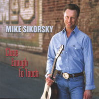 Close Enough To Touch — Mike Sikorsky