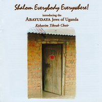 Shalom Everybody Everywhere — Abayudaya Jews of Uganda feat. Kohavim Tikvah Choir