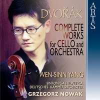 Dvorak: Complete Works for Cello and Orchestra — Антонин Дворжак, Wen-Sinn Yang, Deutsches Kammerorchester, Sinfonica Helvetica, Grzegorz Nowak, Sinfonica Helvetica, Deutsches Kammerorchester, Grzegorz Nowak, Wen-Sinn Yang