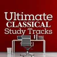 Ultimate Classical Study Tracks — Classical Study Music & Exam Study Classical Music, Classical Study Music Ensemble, Reading and Studying Music, Classical Study Music & Exam Study Classical Music|Classical Study Music Ensemble|Reading and Studying Music