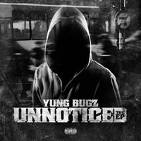 Yung Bugz Unnoticed the EP — Yung Bugz