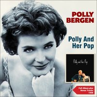 Polly & Her Pop — Polly Bergen, Joe Leahy Orchestra, Polly Bergen, Joe Leahy Orchestra