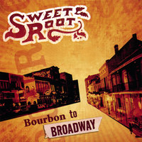 Bourbon to Broadway — Sweet Root