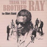Thank You Brother Ray — The Blues Band