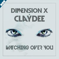 Watching over You — Claydee, Dimension X, Dimension X, Claydee