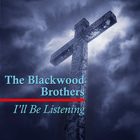 I'll Be Listening — The Blackwood Brothers