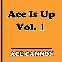 Ace is Up, Vol. 1 — Ace Cannon