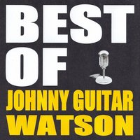 Best of Johnny Guitar Watson — Johnny Guitar Watson