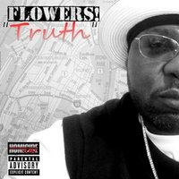 Truth — Flowers, Bill Thousand, B Eazy, C Will, Bishop Tore, Marq Devine