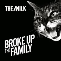 Broke Up The Family — The Milk