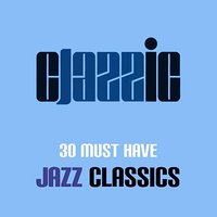 30 Must Have Jazz Classics — сборник
