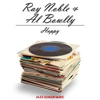 Happy — Ray Noble, Al Bowlly