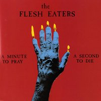 A Minute To Pray, A Second To Die — The Flesh Eaters