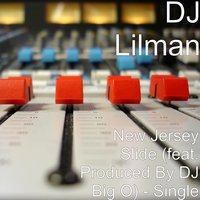 New Jersey Slide (feat. Produced by DJ Big O) — DJ LILMAN, Produced by DJ Big O