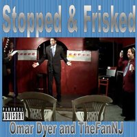 Stopped & Frisked (feat. Mad Comedian) — Mad Comedian, Omar Dyer, TheFanNJ