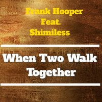 When Two Walk Together — Frank Hooper