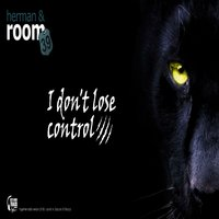 I Don't Lose Control — Herman, Armando Saccon, Herman, The Room 39, The Room 39