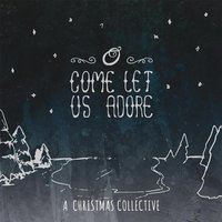 O Come Let Us Adore: A Christmas Collective — сборник