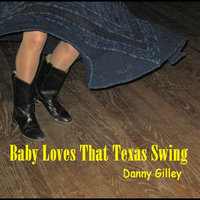 Baby Loves That Texas Swing — Danny Gilley