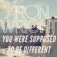 You Were Supposed to Be Different — Aron Wright
