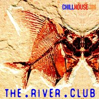 Chill House 2016 — The River Club