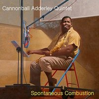 Spontaneous Combustion — Cannonball Adderley Quintet