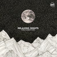 Relaxing Nights - World Ambient Music — сборник