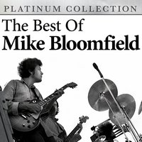 The Best of Mike Bloomfield — Michael B. Bloomfield