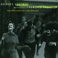Georges Delerue: Music from the Films of Francois Truffaut — London Sinfonietta, Hugh Wolff
