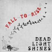 Fall to Rise — Dead Light Shines