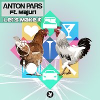 Let's Make It — Anton Pars