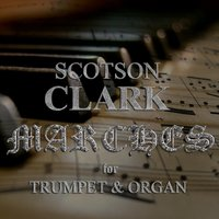 Scotson Clark. Marches for Trumpet & Organ — Alexey Kaleynikov
