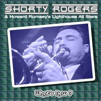 What's New ? — Howard Rumsey's Lighthouse All Stars, Shorty Rogers & His Big Band, Howard Rumsey's Lighthouse All-Stars