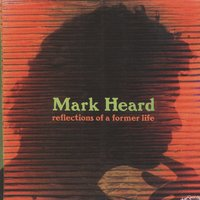 reflections of a former life — Mark Heard