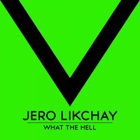 What The Hell — Jero Likchay
