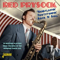 """Handclappin' Foot Stompin' Rock N' Roll - 30 Booting Platters from the King of the Honking Tenor Sax — Red Prysock"