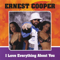 I Love Everything About You — Ernest Cooper