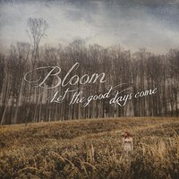 Let the Good Days Come — Bloom