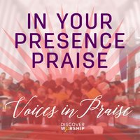Voices in Praise: In Your Presence Praise — Discover Worship