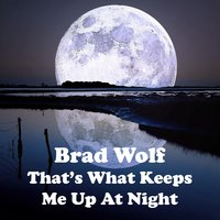 That's What Keeps Me up at Night — Brad Wolf